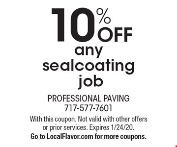10% OFF any sealcoating  job. With this coupon. Not valid with other offers or prior services. Expires 1/24/20. Go to LocalFlavor.com for more coupons.