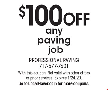 $100 OFF any paving  job. With this coupon. Not valid with other offers or prior services. Expires 1/24/20. Go to LocalFlavor.com for more coupons.