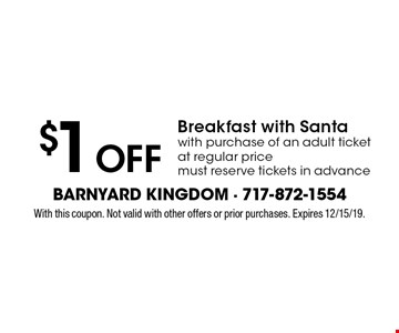 $1 Off Breakfast with Santa with purchase of an adult ticket at regular pricemust reserve tickets in advance. With this coupon. Not valid with other offers or prior purchases. Expires 12/15/19.
