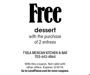 Free dessert with the purchase of 2 entrees. With this coupon. Not valid with other offers. Expires 12/6/19. Go to LocalFlavor.com for more coupons.