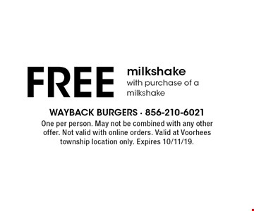 Free milkshake with purchase of a milkshake. One per person. May not be combined with any other offer. Not valid with online orders. Valid at Voorhees township location only. Expires 10/11/19.