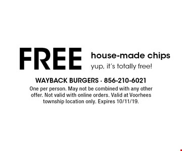 Free house-made chips. Yup, it's totally free! One per person. May not be combined with any other offer. Not valid with online orders. Valid at Voorhees township location only. Expires 10/11/19.