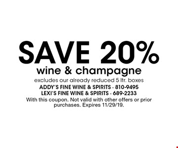 Save 20% wine & champagne excludes our already reduced 5 ltr. boxes. With this coupon. Not valid with other offers or prior purchases. Expires 11/29/19.