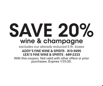Save 20% wine & champagne, excludes our already reduced 5 ltr. boxes. With this coupon. Not valid with other offers or prior purchases. Expires 1/31/20.