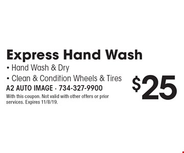$25 Express Hand Wash–Hand Wash & Dry, Clean & Condition Wheels & Tires. With this coupon. Not valid with other offers or prior services. Expires 11/8/19.
