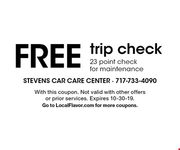 Free trip check 23 point check for maintenance. With this coupon. Not valid with other offers or prior services. Expires 10-30-19. Go to LocalFlavor.com for more coupons.