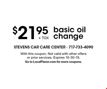 $21.95+ tax basic oil change. With this coupon. Not valid with other offers or prior services. Expires 10-30-19. Go to LocalFlavor.com for more coupons.