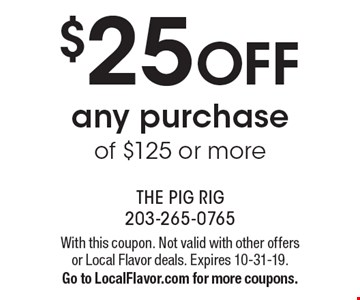 $25 OFF any purchase of $125 or more. With this coupon. Not valid with other offers or Local Flavor deals. Expires 10-31-19.Go to LocalFlavor.com for more coupons.