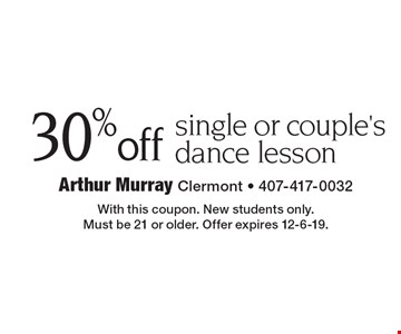 30% off single or couple's dance lesson. With this coupon. New students only. Must be 21 or older. Offer expires 12-6-19.