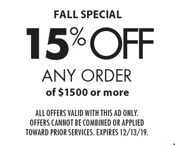 FALL SPECIAL. 15% off any order of $1500 or more. All offers valid with this ad only. Offers cannot be combined or applied toward prior services. expires 12/13/19.