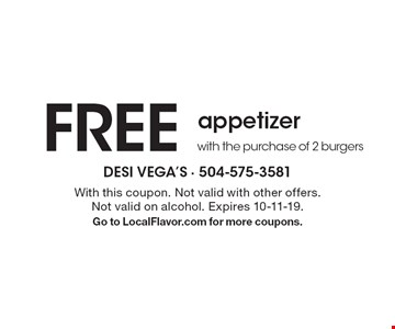 FREE appetizer with the purchase of 2 burgers. With this coupon. Not valid with other offers. Not valid on alcohol. Expires 10-11-19. Go to LocalFlavor.com for more coupons.