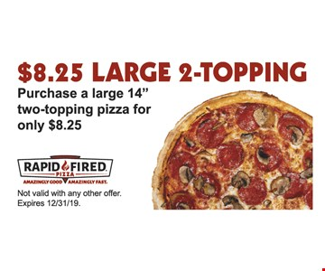 $8.25 LARGE 2-TOPPING Purchase a large 14
