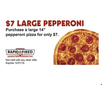 $7 LARGE PEPPERONI Purchase a large 14