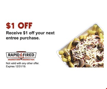 $1 OFF Receive $1 off your next entree purchase. Not valid with any other offer.Expires 12/31/19.