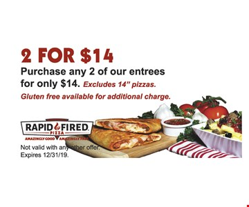 2 FOR $14 Purchase any 2 of our entrees for only $14. Excludes 14
