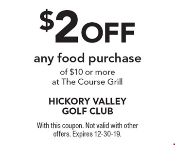$2 OFF any food purchase of $10 or more at The Course Grill. With this coupon. Not valid with other offers. Expires 12-30-19.