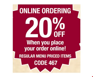20% off when you place your online! Regular menu priced items. Code 467.