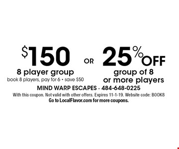 25% Off group of 8 or more players. $150 8 player group book 8 players, pay for 6 - save $50. With this coupon. Not valid with other offers. Expires 11-1-19. Website code: BOOK8. Go to LocalFlavor.com for more coupons.