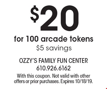 $20 for 100 arcade tokens $5 savings. With this coupon. Not valid with other offers or prior purchases. Expires 10/18/19.