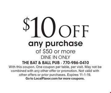 $10 off any purchase of $50 or more. Dine in only. With this coupon. One coupon per table, per visit. May not be combined with any other offer or promotion. Not valid with other offers or prior purchases. Expires 11-1-19. Go to LocalFlavor.com for more coupons.