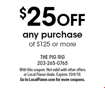 $25 OFF any purchase of $125 or more. With this coupon. Not valid with other offers or Local Flavor deals. Expires 10/4/19. Go to LocalFlavor.com for more coupons.