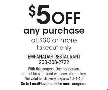 $5 OFF any purchase of $30 or more, takeout only. With this coupon. One per person. Cannot be combined with any other offers. Not valid for delivery. Expires 10-4-19. Go to LocalFlavor.com for more coupons.