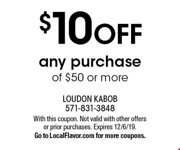 $10 OFF any purchase of $50 or more. With this coupon. Not valid with other offers or prior purchases. Expires 12/6/19. Go to LocalFlavor.com for more coupons.