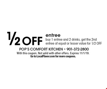 1/2 OFF entree. Buy 1 entree and 2 drinks, get the 2nd entree of equal or lesser value for 1/2 OFF. With this coupon. Not valid with other offers. Expires 11/1/19. Go to LocalFlavor.com for more coupons.