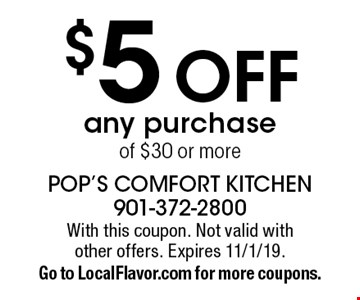 $5 OFF any purchase of $30 or more. With this coupon. Not valid with other offers. Expires 11/1/19. Go to LocalFlavor.com for more coupons.