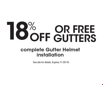 18% off or free gutters. Complete Gutter Helmet installation. See site for details. Expires 11-29-19.