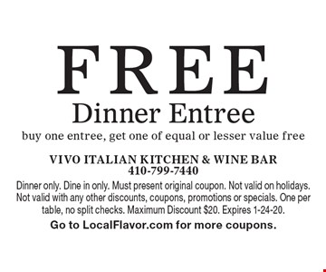 Free Dinner Entree. Buy one entree, get one of equal or lesser value free. Dinner only. Dine in only. Must present original coupon. Not valid on holidays. Not valid with any other discounts, coupons, promotions or specials. One per table, no split checks. Maximum Discount $20. Expires 1-24-20. Go to LocalFlavor.com for more coupons.