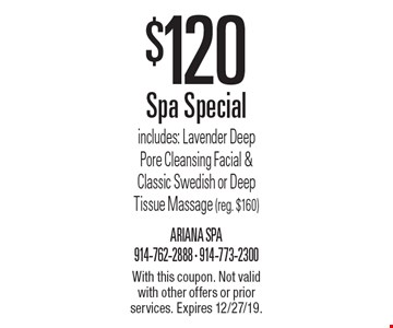 $120 Spa Special includes: Lavender Deep Pore Cleansing Facial & Classic Swedish or Deep Tissue Massage (reg. $160). With this coupon. Not valid with other offers or prior services. Expires 12/27/19.
