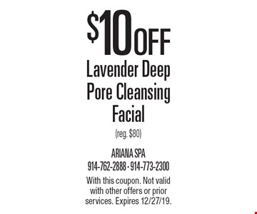 $10 Off Lavender Deep Pore Cleansing Facial (reg. $80). With this coupon. Not valid with other offers or prior services. Expires 12/27/19.