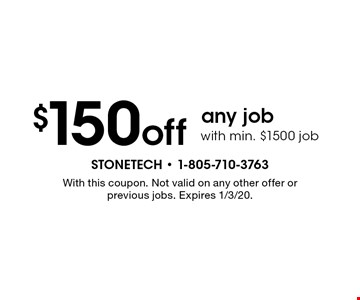 $150 off any job with min. $1500 job. With this coupon. Not valid on any other offer or previous jobs. Expires 1/3/20.