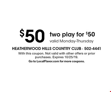 $50 two play for $50 valid Monday-Thursday. With this coupon. Not valid with other offers or prior purchases. Expires 10/25/19. Go to LocalFlavor.com for more coupons.