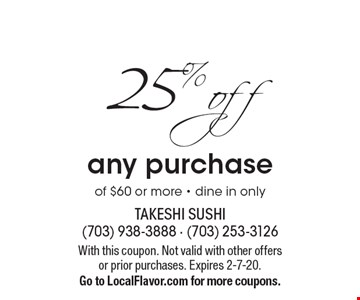 25% off any purchase of $60 or more - dine in only. With this coupon. Not valid with other offers or prior purchases. Expires 2-7-20. Go to LocalFlavor.com for more coupons.