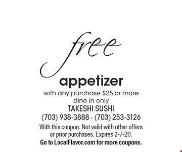 free appetizer with any purchase $25 or more dine in only. With this coupon. Not valid with other offers or prior purchases. Expires 2-7-20. Go to LocalFlavor.com for more coupons.