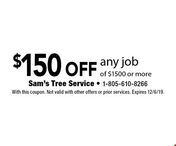 $150 off any job of $1500 or more. With this coupon. Not valid with other offers or prior services. Expires 12/6/19.