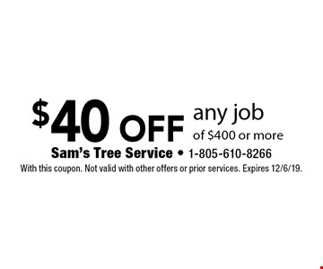 $40 off any job of $400 or more. With this coupon. Not valid with other offers or prior services. Expires 12/6/19.