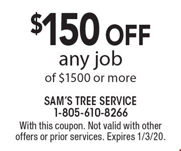 $150 off any job of $1500 or more. With this coupon. Not valid with other offers or prior services. Expires 1/3/20.