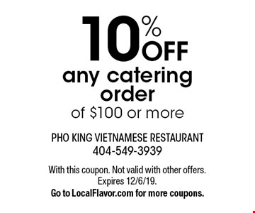 10% OFF any catering order of $100 or more. With this coupon. Not valid with other offers. Expires 12/6/19.Go to LocalFlavor.com for more coupons.