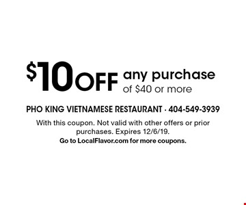 $10 OFF any purchase of $40 or more. With this coupon. Not valid with other offers or prior purchases. Expires 12/6/19.Go to LocalFlavor.com for more coupons.