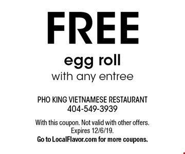 FREE egg roll with any entree. With this coupon. Not valid with other offers. Expires 12/6/19.Go to LocalFlavor.com for more coupons.