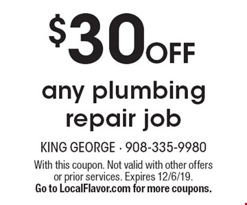 $30 OFF any plumbing repair job. With this coupon. Not valid with other offers or prior services. Expires 12/6/19. Go to LocalFlavor.com for more coupons.