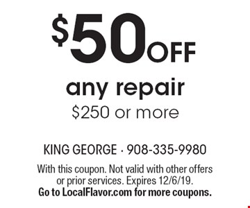 $50 OFF any repair $250 or more. With this coupon. Not valid with other offers or prior services. Expires 12/6/19. Go to LocalFlavor.com for more coupons.