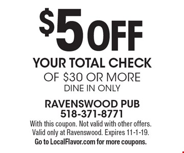 $5 Off Your totAL CHECK of $30 or moreDINE IN ONLY. With this coupon. Not valid with other offers. Valid only at Ravenswood. Expires 11-1-19. Go to LocalFlavor.com for more coupons.