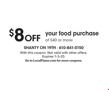 $8 Off your food purchase of $40 or more. With this coupon. Not valid with other offers. Expires 1-3-20. Go to LocalFlavor.com for more coupons.