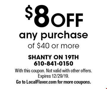 $8 OFF any purchase of $40 or more. With this coupon. Not valid with other offers. Expires 12/29/19. Go to LocalFlavor.com for more coupons.