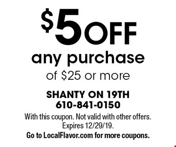$5 OFF any purchase of $25 or more. With this coupon. Not valid with other offers. Expires 12/29/19. Go to LocalFlavor.com for more coupons.