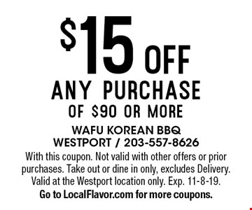 $15 off any purchase of $90 or more. With this coupon. Not valid with other offers or prior purchases. Take out or dine in only, excludes Delivery. Valid at the Westport location only. Exp. 11-8-19. Go to LocalFlavor.com for more coupons.